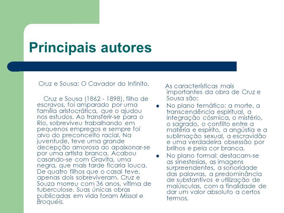 Principais autores Cruz e Sousa: O Cavador do Infinito. Cruz e Sousa (1862 - 1898), filho de escravos, foi amparado por uma família aristocrática, que