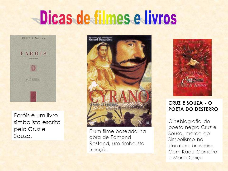 Faróis é um livro simbolista escrito pelo Cruz e Souza. É um filme baseado na obra de Edmond Rostand, um simbolista françês. CRUZ E SOUZA - O POETA DO