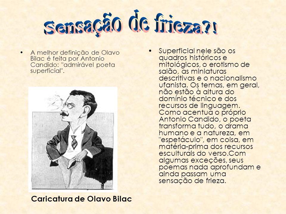 A melhor definição de Olavo Bilac é feita por Antonio Candido: