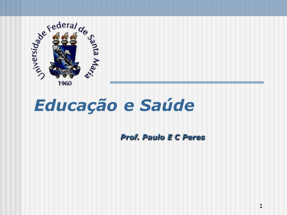 1 Educação e Saúde Prof. Paulo E C Peres