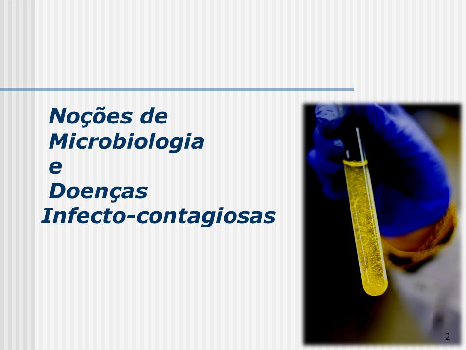 3 As doenças são transmitidas por microrganismos, apenas observados com auxílio de microscópio, sendo classificados em patogênicos e não- patogênicos, em grupos de bactérias, fungos e vírus.