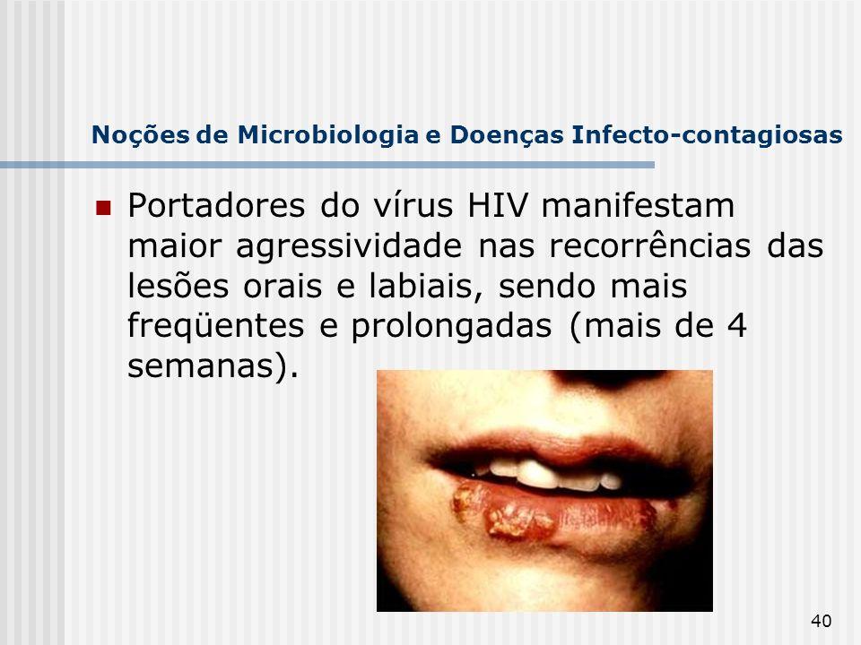 40 Noções de Microbiologia e Doenças Infecto-contagiosas Portadores do vírus HIV manifestam maior agressividade nas recorrências das lesões orais e la