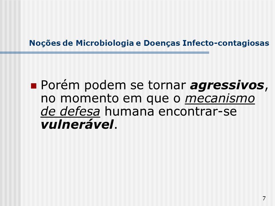 7 Noções de Microbiologia e Doenças Infecto-contagiosas Porém podem se tornar agressivos, no momento em que o mecanismo de defesa humana encontrar-se