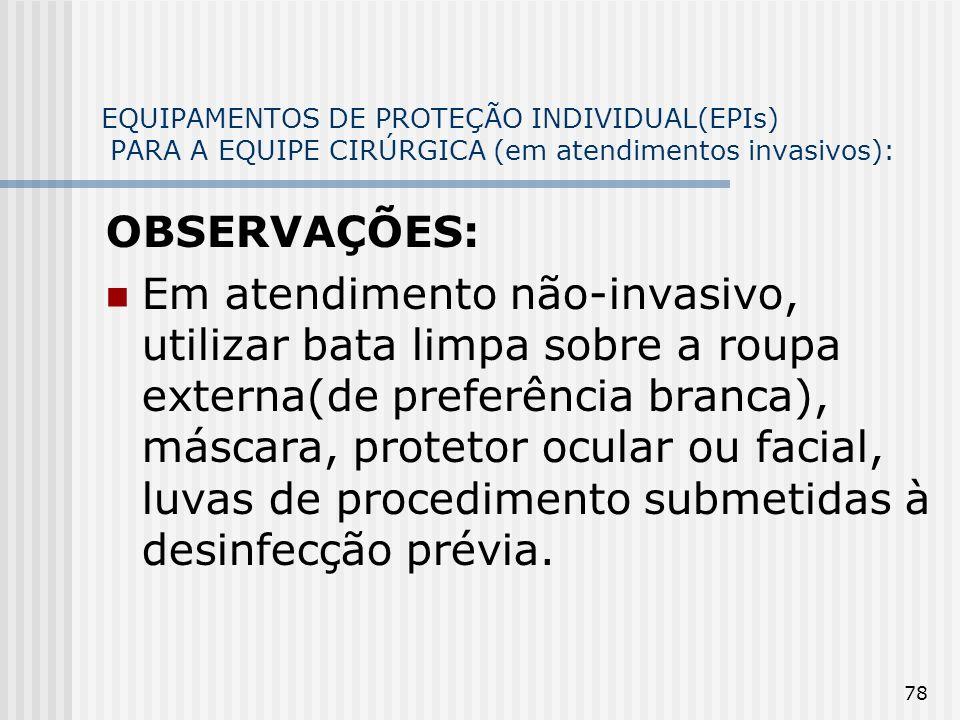 78 EQUIPAMENTOS DE PROTEÇÃO INDIVIDUAL(EPIs) PARA A EQUIPE CIRÚRGICA (em atendimentos invasivos): OBSERVAÇÕES: Em atendimento não-invasivo, utilizar b