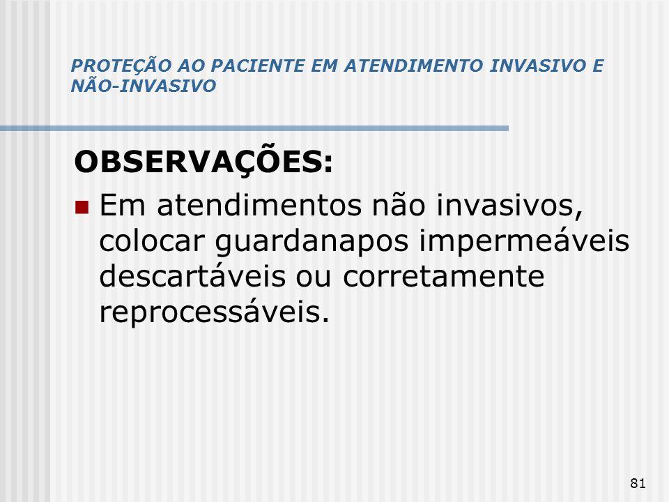 81 PROTEÇÃO AO PACIENTE EM ATENDIMENTO INVASIVO E NÃO-INVASIVO OBSERVAÇÕES: Em atendimentos não invasivos, colocar guardanapos impermeáveis descartáve