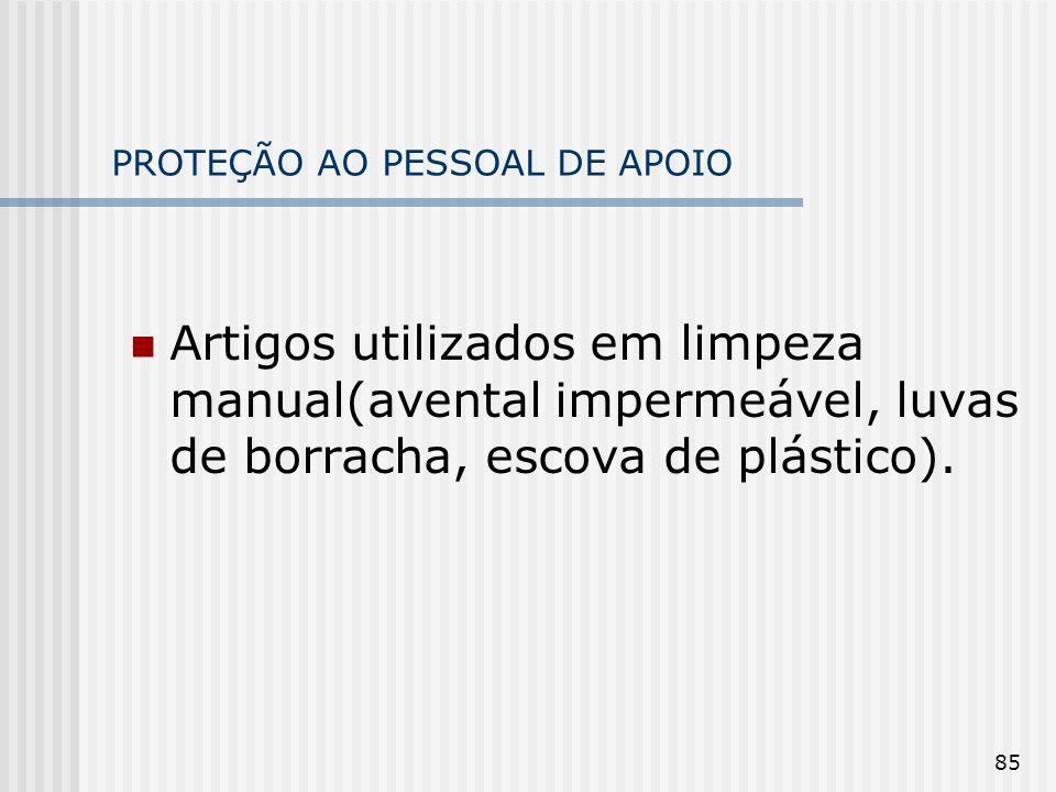 85 PROTEÇÃO AO PESSOAL DE APOIO Artigos utilizados em limpeza manual(avental impermeável, luvas de borracha, escova de plástico).