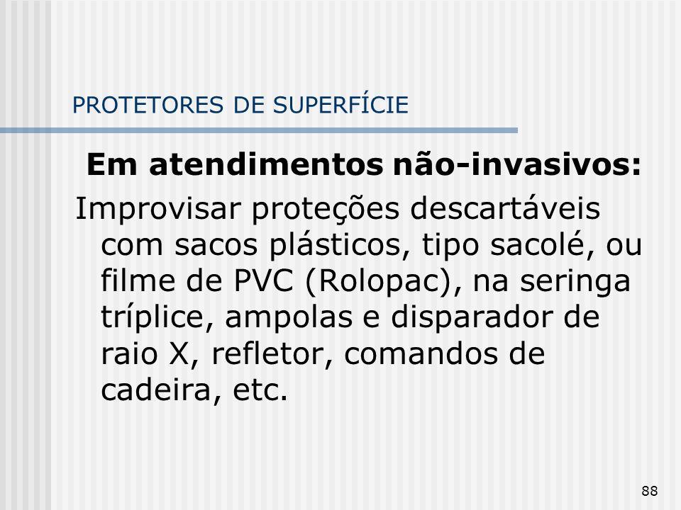 88 PROTETORES DE SUPERFÍCIE Em atendimentos não-invasivos: Improvisar proteções descartáveis com sacos plásticos, tipo sacolé, ou filme de PVC (Rolopa