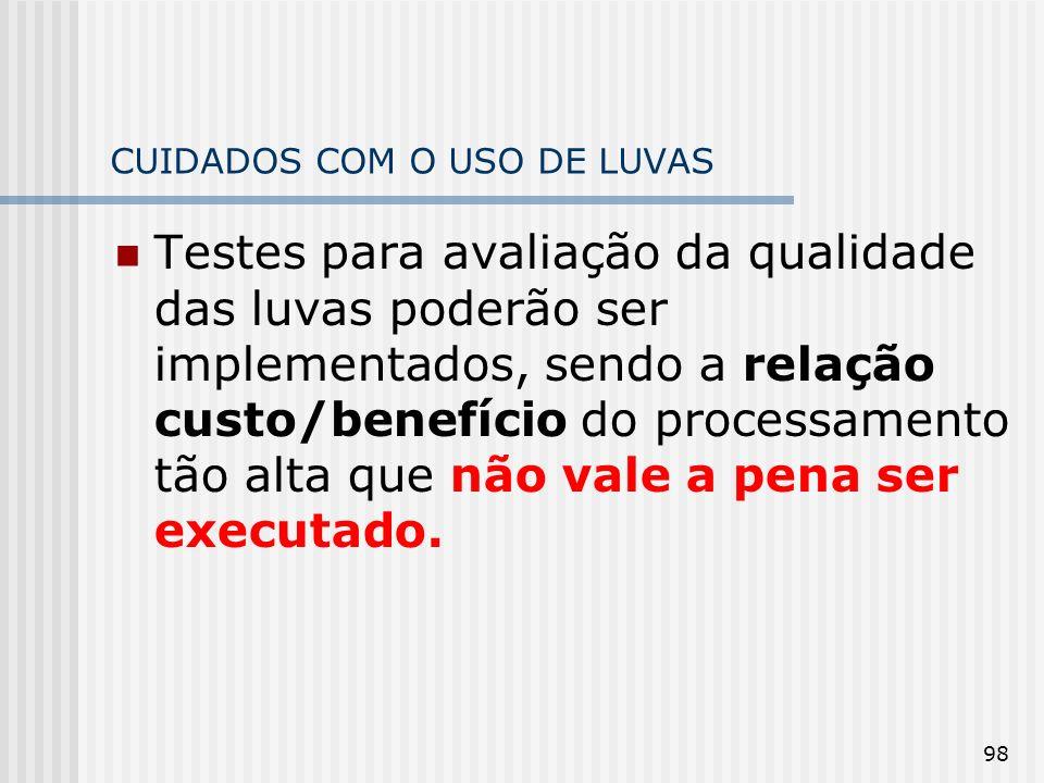 CUIDADOS COM O USO DE LUVAS Testes para avaliação da qualidade das luvas poderão ser implementados, sendo a relação custo/benefício do processamento t