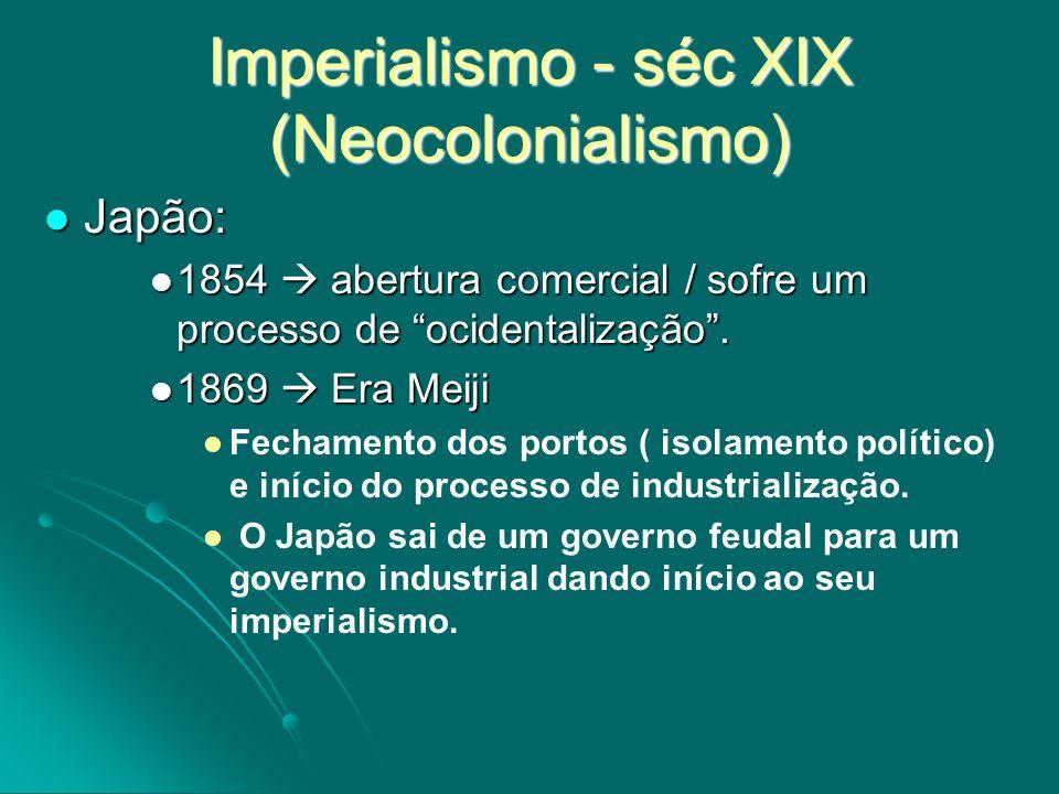 Imperialismo - séc XIX (Neocolonialismo) Japão: Japão: 1854 abertura comercial / sofre um processo de ocidentalização. 1854 abertura comercial / sofre