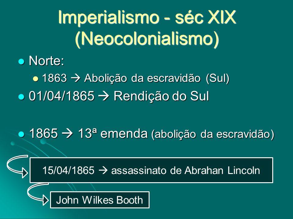 Imperialismo - séc XIX (Neocolonialismo) Norte: Norte: 1863 Abolição da escravidão (Sul) 1863 Abolição da escravidão (Sul) 01/04/1865 Rendição do Sul