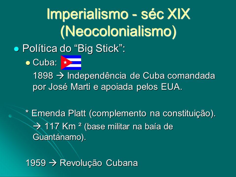 Política do Big Stick: Política do Big Stick: Cuba: Cuba: 1898 Independência de Cuba comandada por José Marti e apoiada pelos EUA. * Emenda Platt (com