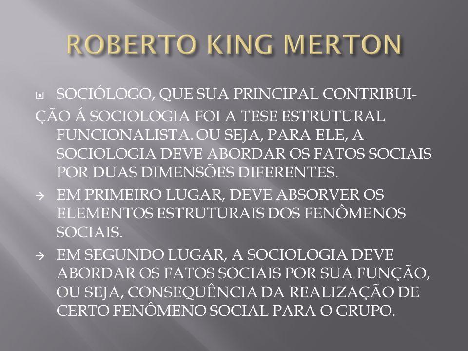 SOCIÓLOGO, QUE SUA PRINCIPAL CONTRIBUI- ÇÃO Á SOCIOLOGIA FOI A TESE ESTRUTURAL FUNCIONALISTA. OU SEJA, PARA ELE, A SOCIOLOGIA DEVE ABORDAR OS FATOS SO