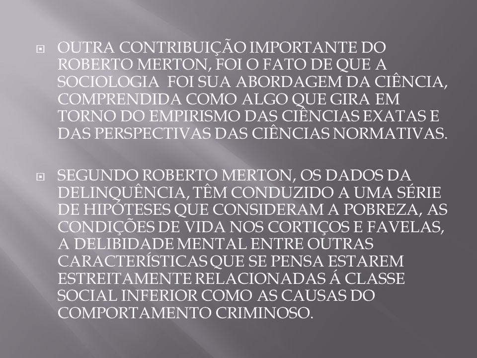 OUTRA CONTRIBUIÇÃO IMPORTANTE DO ROBERTO MERTON, FOI O FATO DE QUE A SOCIOLOGIA FOI SUA ABORDAGEM DA CIÊNCIA, COMPRENDIDA COMO ALGO QUE GIRA EM TORNO
