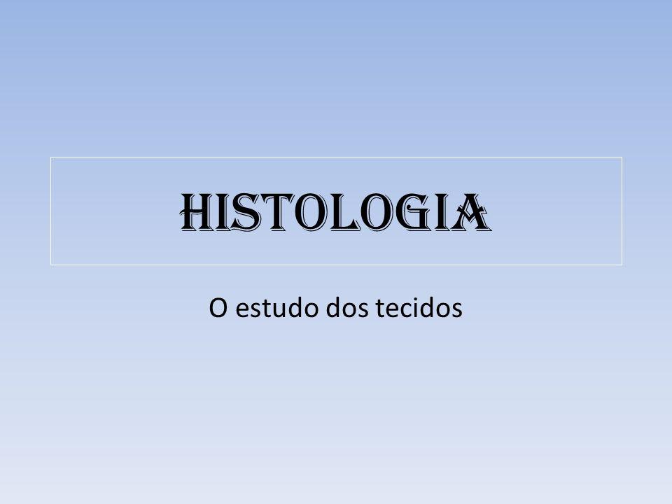 Histologia O estudo dos tecidos