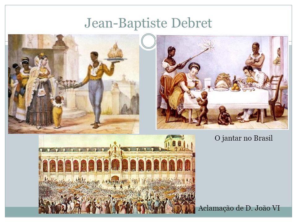 Jean-Baptiste Debret Aclamação de D. João VI O jantar no Brasil