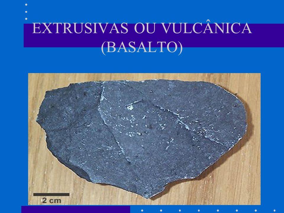 EXTRUSIVAS OU VULCÂNICA (BASALTO)