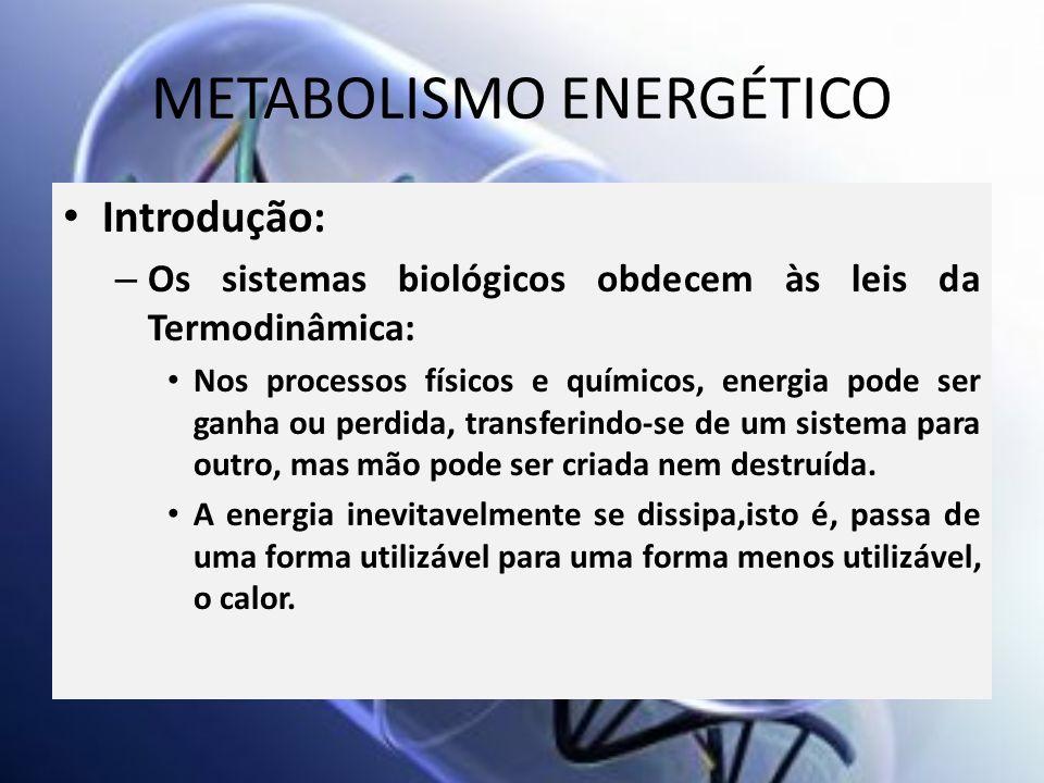 METABOLISMO ENERGÉTICO Introdução: – Os sistemas biológicos obdecem às leis da Termodinâmica: Nos processos físicos e químicos, energia pode ser ganha