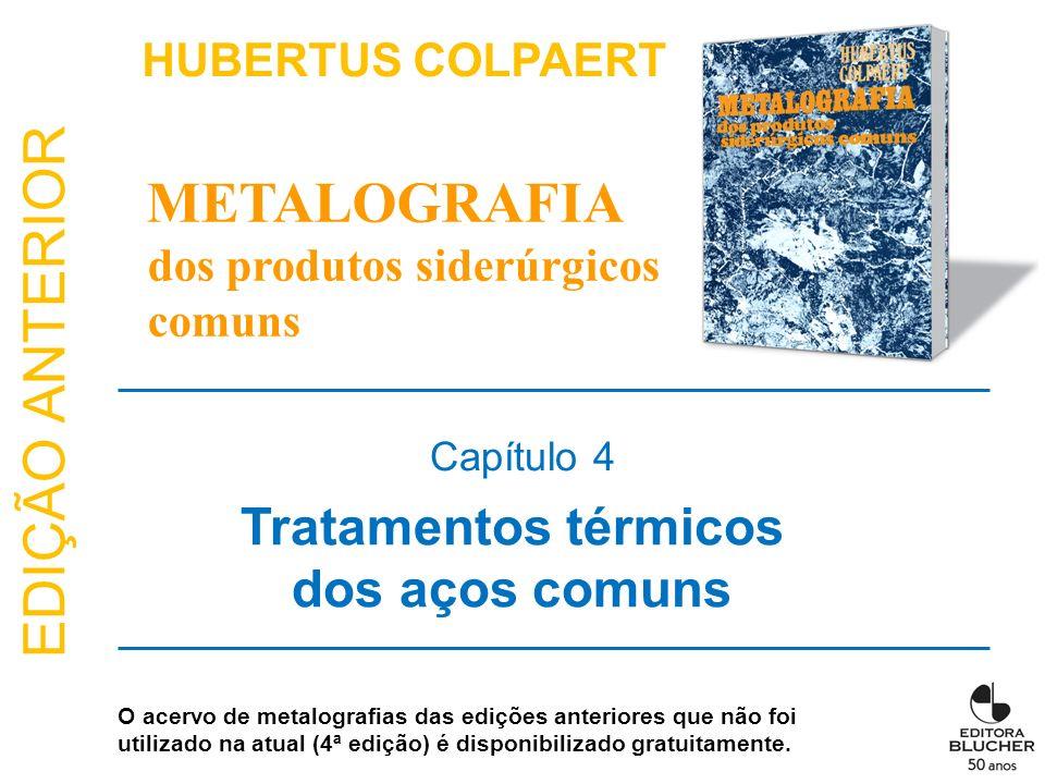 EDIÇÃO ANTERIOR Capítulo 4 Tratamentos térmicos dos aços comuns HUBERTUS COLPAERT METALOGRAFIA dos produtos siderúrgicos comuns O acervo de metalograf