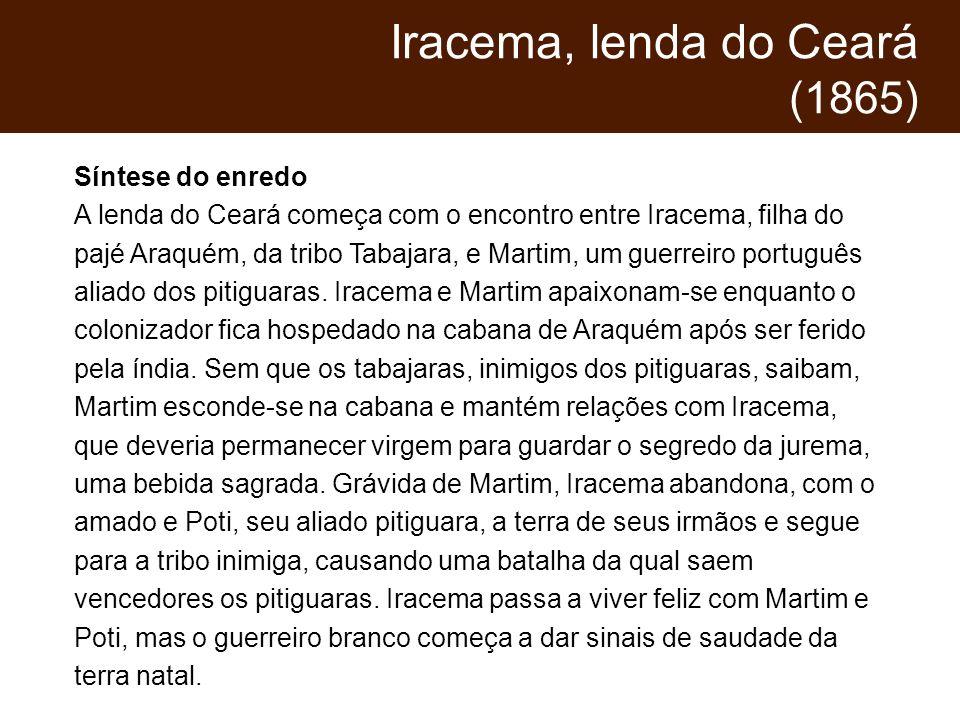 Síntese do enredo A lenda do Ceará começa com o encontro entre Iracema, filha do pajé Araquém, da tribo Tabajara, e Martim, um guerreiro português ali