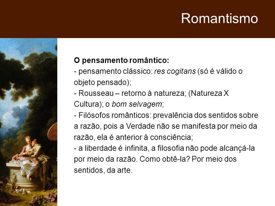 O pensamento romântico: - pensamento clássico: res cogitans (só é válido o objeto pensado); - Rousseau – retorno à natureza; (Natureza X Cultura); o b