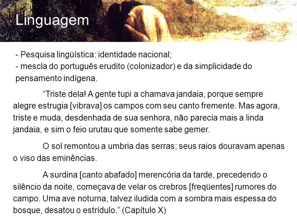 Linguagem - Pesquisa lingüística: identidade nacional; - mescla do português erudito (colonizador) e da simplicidade do pensamento indígena. Triste de
