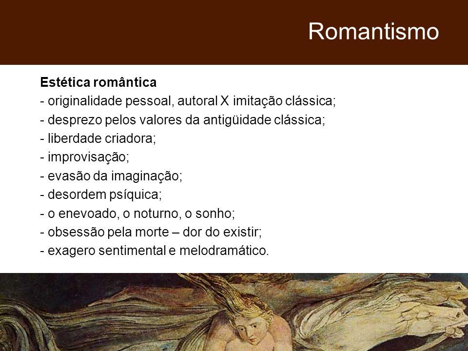 Estética romântica - originalidade pessoal, autoral X imitação clássica; - desprezo pelos valores da antigüidade clássica; - liberdade criadora; - imp