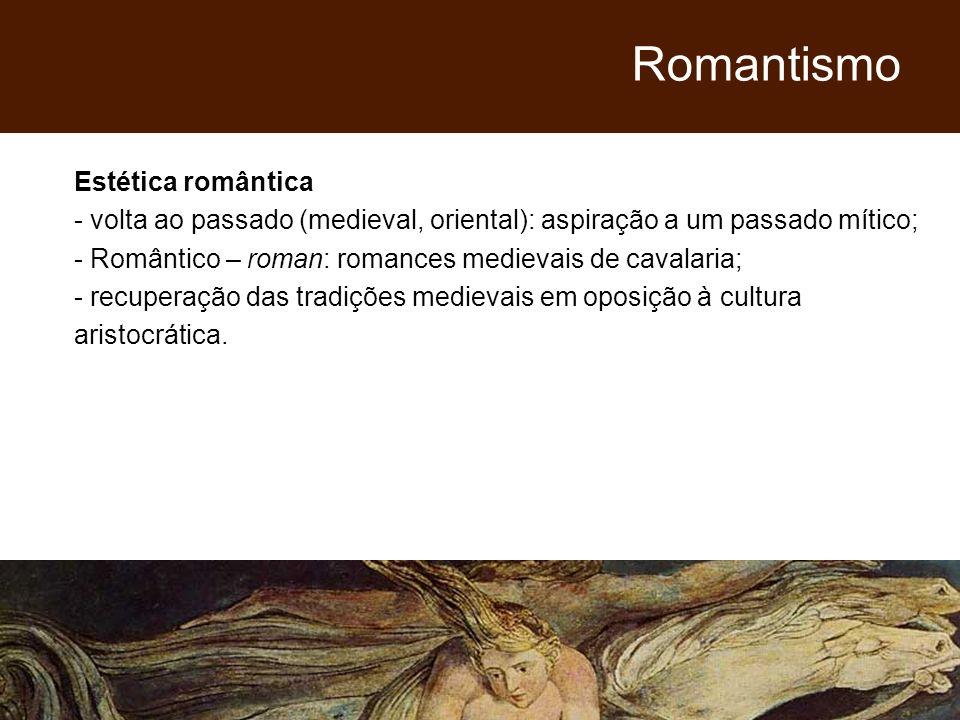 Estética romântica - volta ao passado (medieval, oriental): aspiração a um passado mítico; - Romântico – roman: romances medievais de cavalaria; - rec