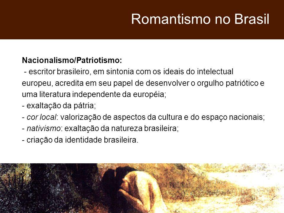 Nacionalismo/Patriotismo: - escritor brasileiro, em sintonia com os ideais do intelectual europeu, acredita em seu papel de desenvolver o orgulho patr
