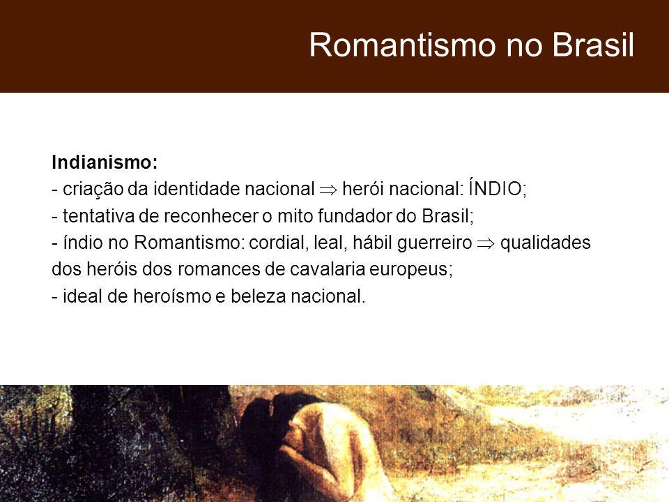 Indianismo: - criação da identidade nacional herói nacional: ÍNDIO; - tentativa de reconhecer o mito fundador do Brasil; - índio no Romantismo: cordia