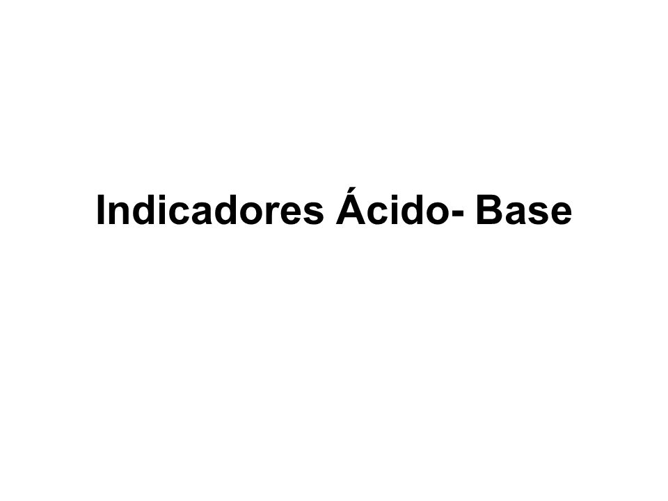 Indicadores Ácido- Base