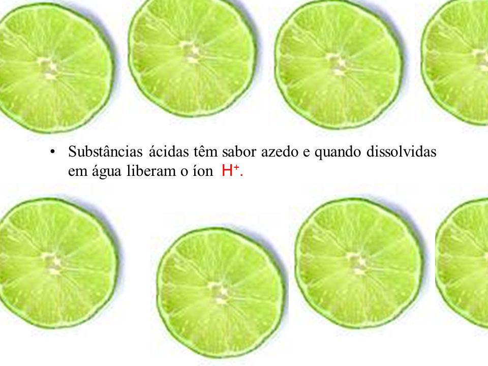 Substâncias ácidas têm sabor azedo e quando dissolvidas em água liberam o íon H +.