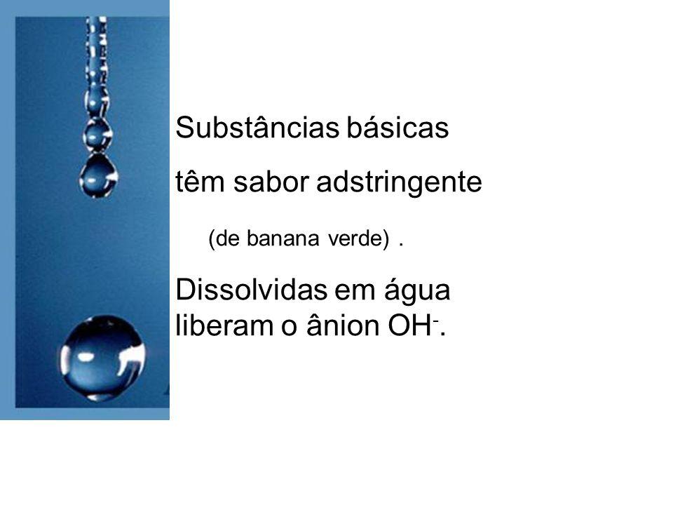 Substâncias básicas têm sabor adstringente (de banana verde).