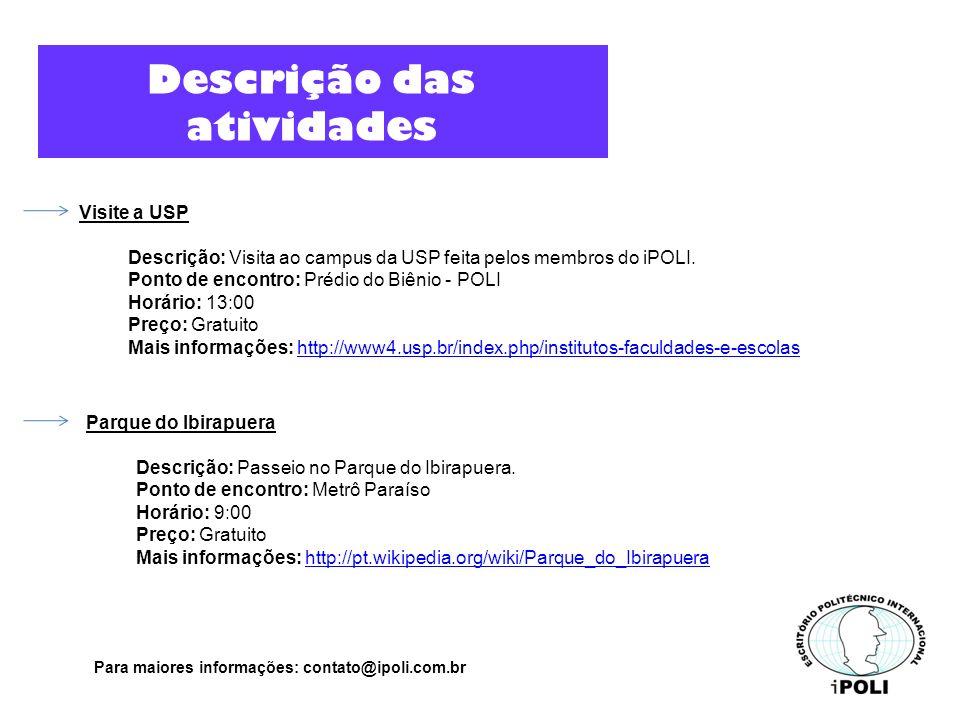 Descrição das atividades Visite a USP Descrição: Visita ao campus da USP feita pelos membros do iPOLI.