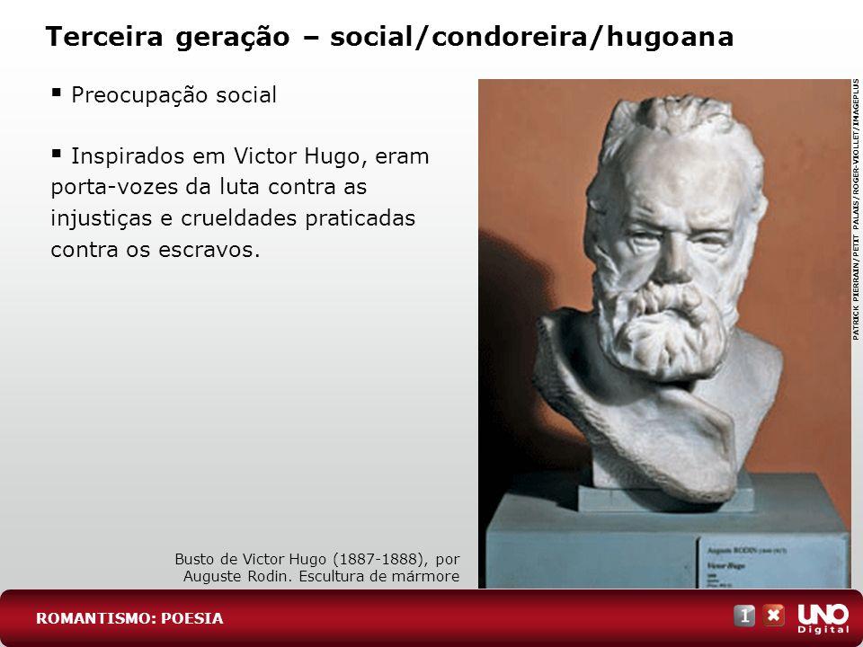 Terceira geração – social/condoreira/hugoana Preocupação social ROMANTISMO: POESIA Busto de Victor Hugo (1887-1888), por Auguste Rodin. Escultura de m