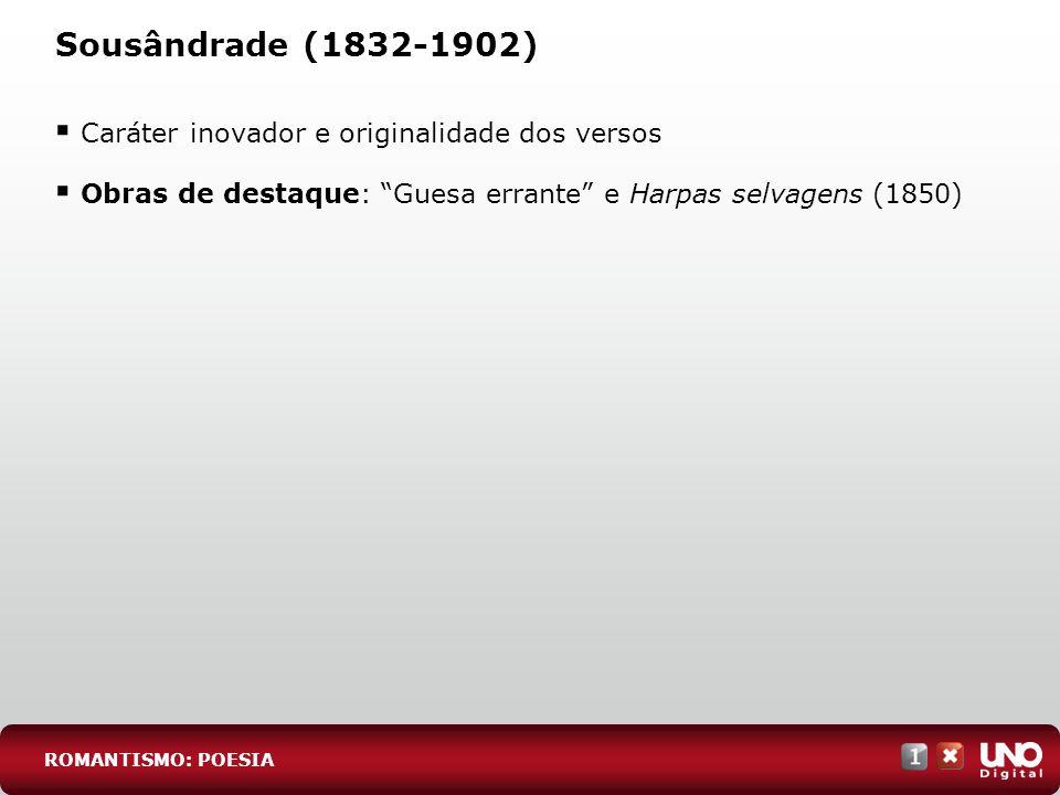 Sousândrade (1832-1902) Caráter inovador e originalidade dos versos Obras de destaque: Guesa errante e Harpas selvagens (1850) ROMANTISMO: POESIA