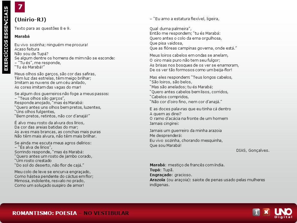 (Unirio-RJ) Texto para as questões 8 e 9. Marabá Eu vivo sozinha; ninguém me procura! Acaso feitura Não sou de Tupá? Se algum dentre os homens de mim
