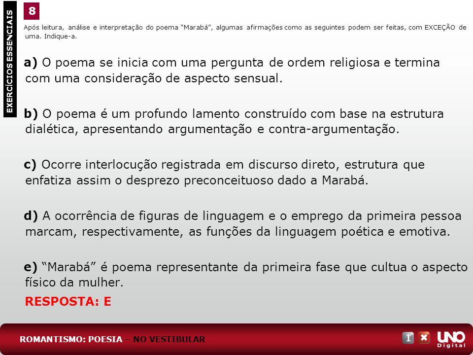 Após leitura, análise e interpretação do poema Marabá, algumas afirmações como as seguintes podem ser feitas, com EXCEÇÃO de uma. Indique-a. a) O poem