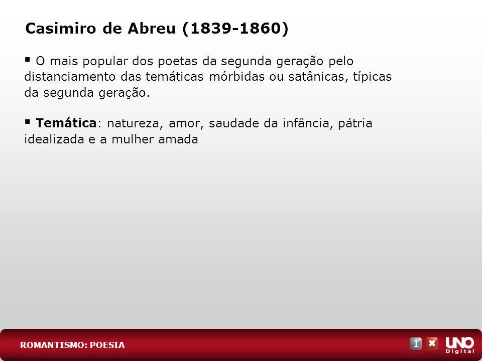 Casimiro de Abreu (1839-1860) O mais popular dos poetas da segunda geração pelo distanciamento das temáticas mórbidas ou satânicas, típicas da segunda