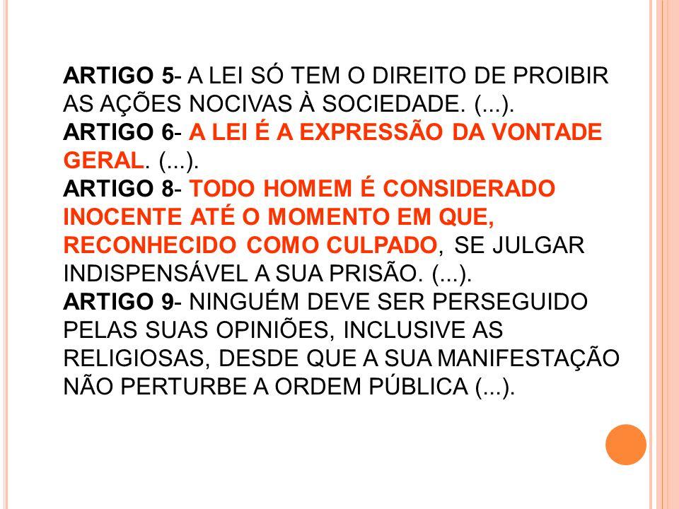 ARTIGO 5- A LEI SÓ TEM O DIREITO DE PROIBIR AS AÇÕES NOCIVAS À SOCIEDADE. (...). ARTIGO 6- A LEI É A EXPRESSÃO DA VONTADE GERAL. (...). ARTIGO 8- TODO