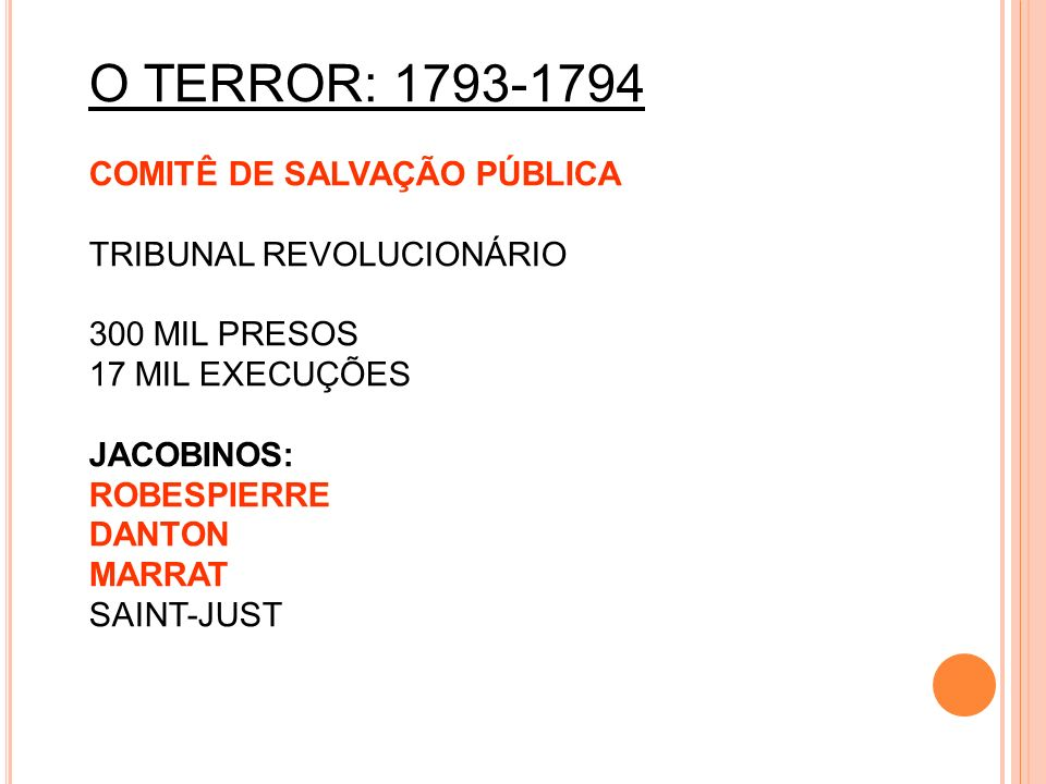O TERROR: 1793-1794 COMITÊ DE SALVAÇÃO PÚBLICA TRIBUNAL REVOLUCIONÁRIO 300 MIL PRESOS 17 MIL EXECUÇÕES JACOBINOS: ROBESPIERRE DANTON MARRAT SAINT-JUST