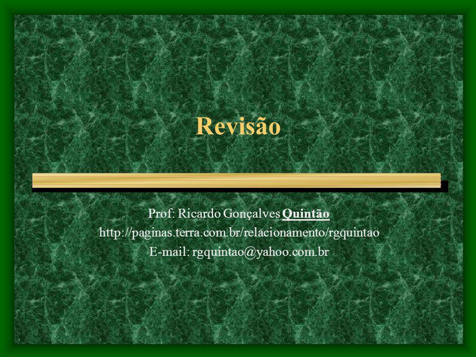Revisão Prof: Ricardo Gonçalves Quintão http://paginas.terra.com.br/relacionamento/rgquintao E-mail: rgquintao@yahoo.com.br