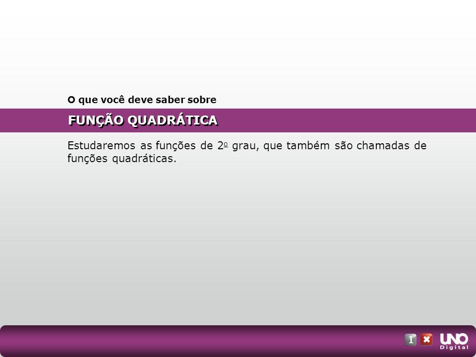 FUNÇÃO QUADRÁTICA O que você deve saber sobre Estudaremos as funções de 2 o grau, que também são chamadas de funções quadráticas.