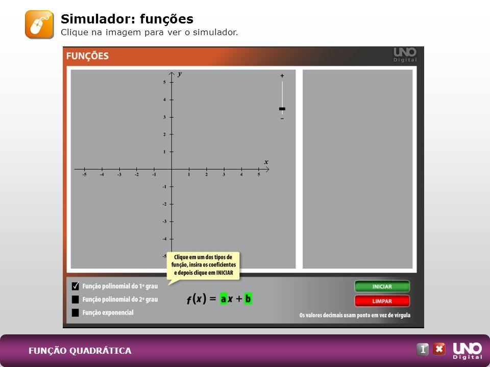 Simulador: funções Clique na imagem para ver o simulador. FUNÇÃO QUADRÁTICA