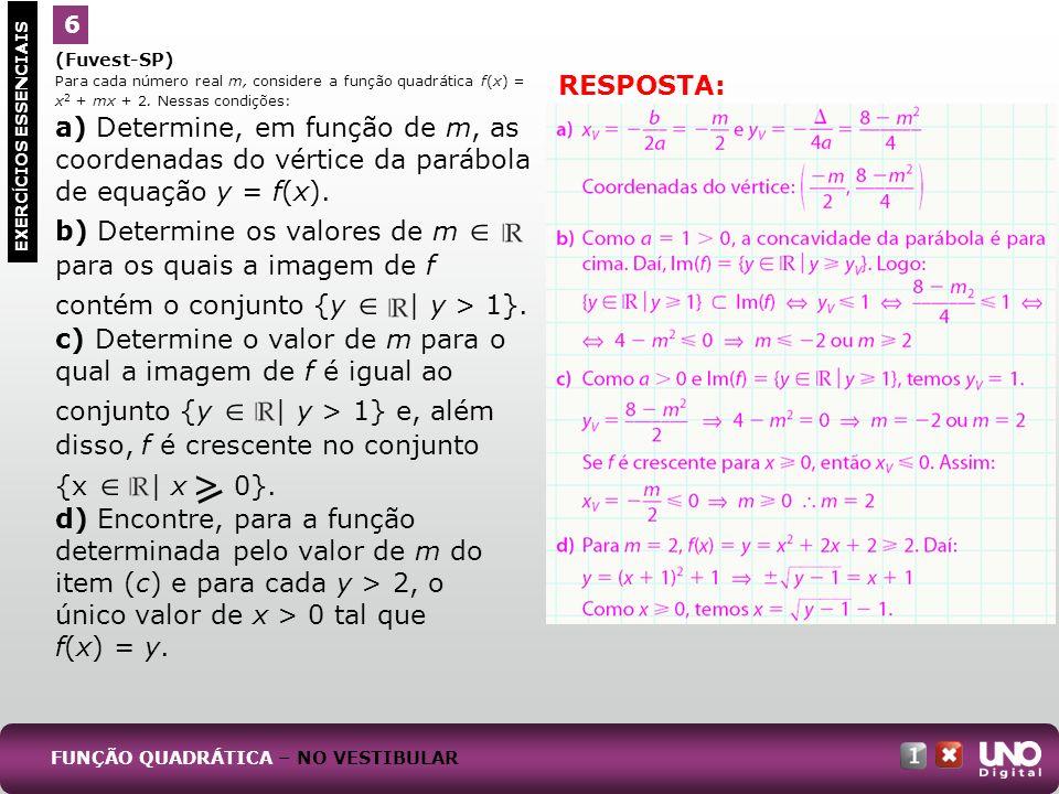 (Fuvest-SP) Para cada número real m, considere a função quadrática f(x) = x 2 + mx + 2. Nessas condições: a) Determine, em função de m, as coordenadas