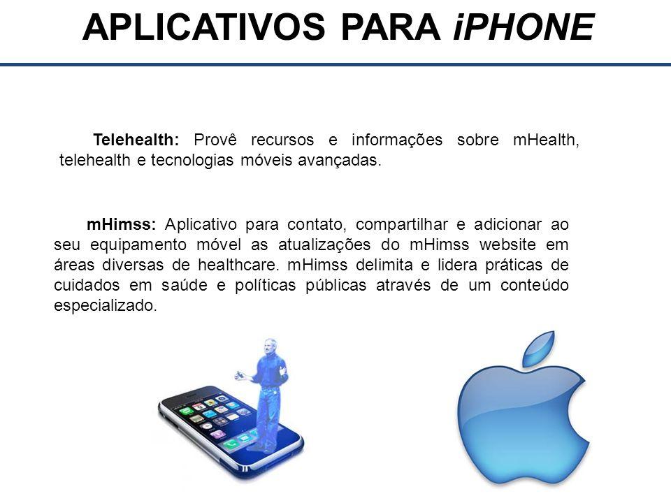 APLICATIVOS PARA iPHONE Telehealth: Provê recursos e informações sobre mHealth, telehealth e tecnologias móveis avançadas.