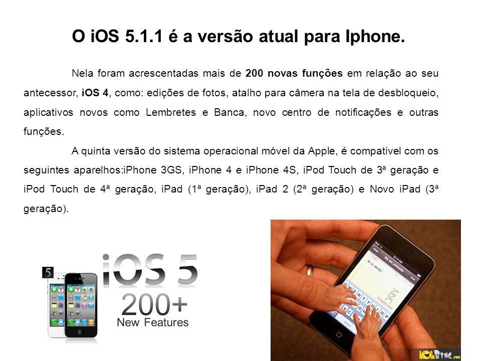 O iOS 5.1.1 é a versão atual para Iphone.