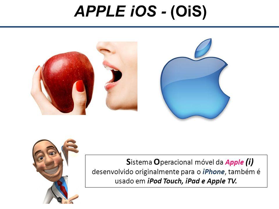 APPLE iOS - (OiS) S istema O peracional móvel da Apple (i) desenvolvido originalmente para o iPhone, também é usado em iPod Touch, iPad e Apple TV.