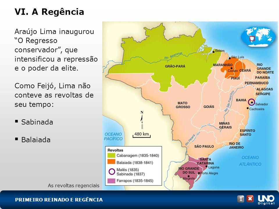 VI. A Regência Araújo Lima inaugurou O Regresso conservador, que intensificou a repressão e o poder da elite. Como Feijó, Lima não conteve as revoltas