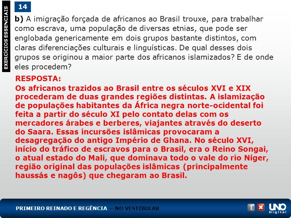 b) A imigração forçada de africanos ao Brasil trouxe, para trabalhar como escrava, uma população de diversas etnias, que pode ser englobada genericame