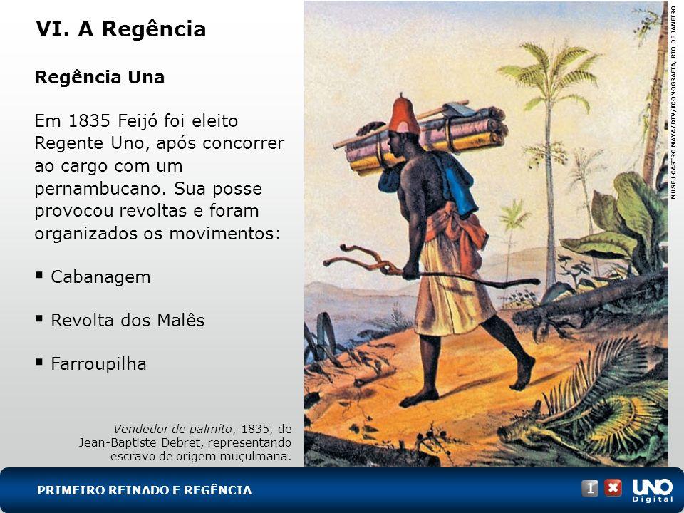 VI. A Regência Regência Una Em 1835 Feijó foi eleito Regente Uno, após concorrer ao cargo com um pernambucano. Sua posse provocou revoltas e foram org